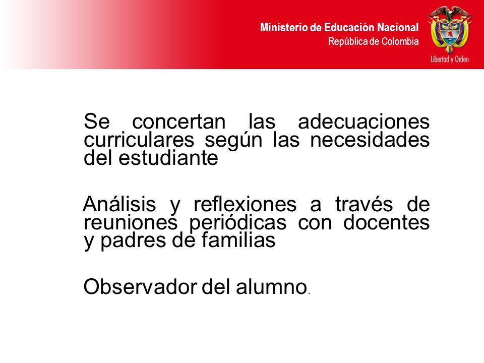 Ministerio de Educación Nacional República de Colombia Se concertan las adecuaciones curriculares según las necesidades del estudiante Análisis y refl
