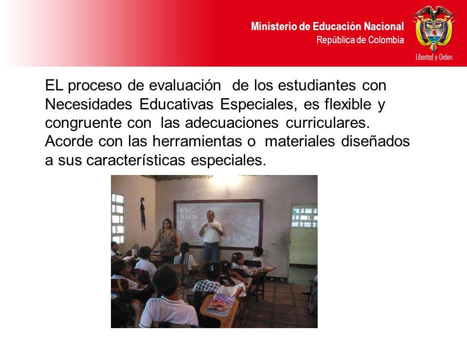 Ministerio de Educación Nacional República de Colombia EL proceso de evaluación de los estudiantes con Necesidades Educativas Especiales, es flexible