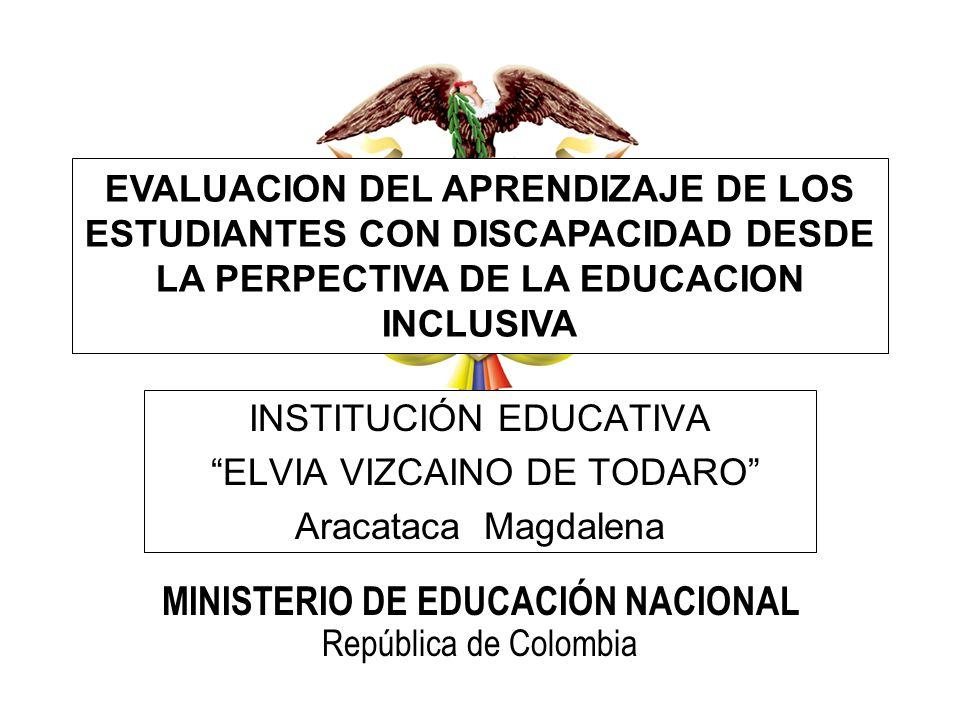 Ministerio de Educación Nacional República de Colombia MINISTERIO DE EDUCACIÓN NACIONAL República de Colombia EVALUACION DEL APRENDIZAJE DE LOS ESTUDI