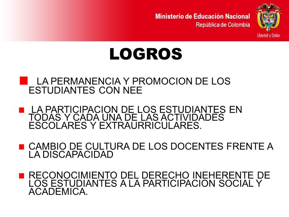 Ministerio de Educación Nacional República de Colombia LOGROS LA PERMANENCIA Y PROMOCION DE LOS ESTUDIANTES CON NEE LA PARTICIPACION DE LOS ESTUDIANTE
