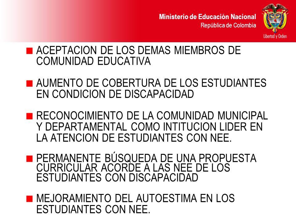 Ministerio de Educación Nacional República de Colombia ACEPTACION DE LOS DEMAS MIEMBROS DE COMUNIDAD EDUCATIVA AUMENTO DE COBERTURA DE LOS ESTUDIANTES