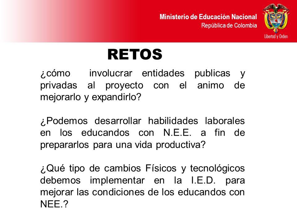 Ministerio de Educación Nacional República de Colombia RETOS ¿cómo involucrar entidades publicas y privadas al proyecto con el animo de mejorarlo y ex