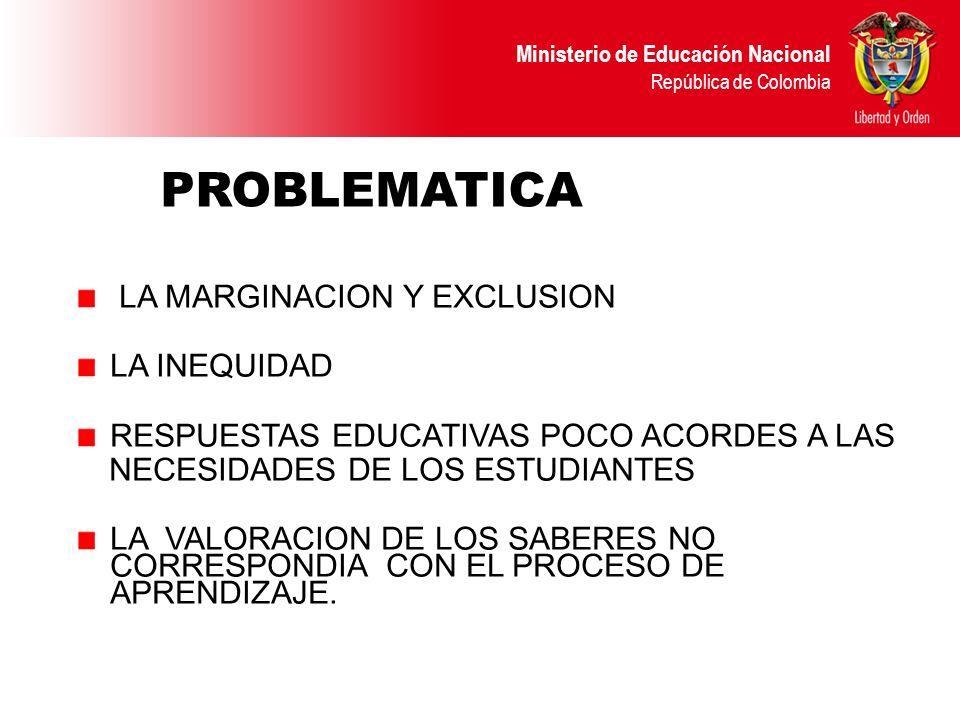 Ministerio de Educación Nacional República de Colombia LA MARGINACION Y EXCLUSION LA INEQUIDAD RESPUESTAS EDUCATIVAS POCO ACORDES A LAS NECESIDADES DE