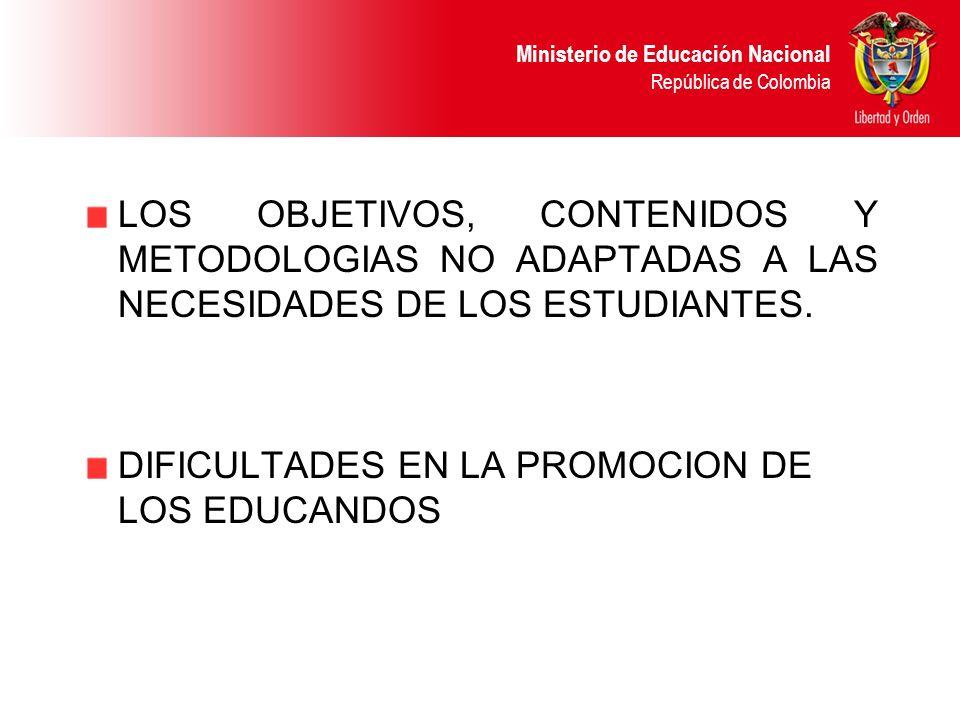 Ministerio de Educación Nacional República de Colombia LOS OBJETIVOS, CONTENIDOS Y METODOLOGIAS NO ADAPTADAS A LAS NECESIDADES DE LOS ESTUDIANTES. DIF