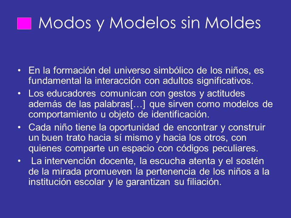 Modos y Modelos sin Moldes En la formación del universo simbólico de los niños, es fundamental la interacción con adultos significativos.