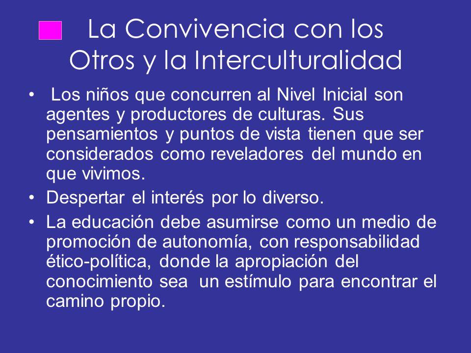 La Convivencia con los Otros y la Interculturalidad Los niños que concurren al Nivel Inicial son agentes y productores de culturas.