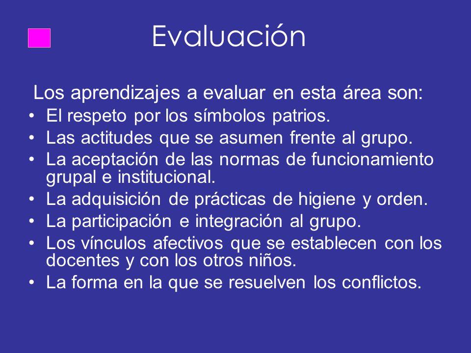 Evaluación Los aprendizajes a evaluar en esta área son: El respeto por los símbolos patrios.