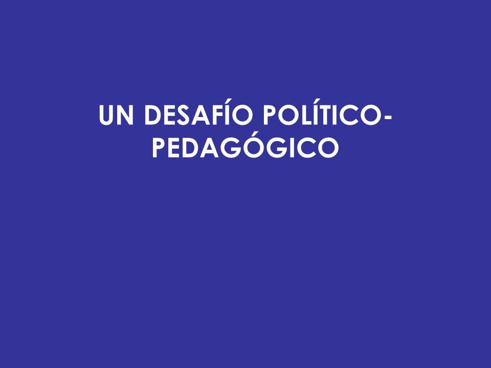 UN DESAFÍO POLÍTICO- PEDAGÓGICO