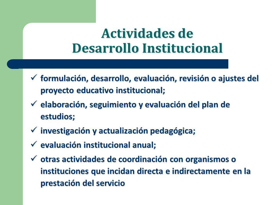Actividades de Desarrollo Institucional formulación, desarrollo, evaluación, revisión o ajustes del proyecto educativo institucional; formulación, des