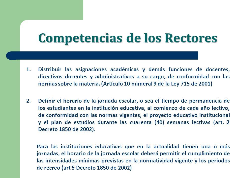 Competencias de los Rectores 1.Distribuir las asignaciones académicas y demás funciones de docentes, directivos docentes y administrativos a su cargo,