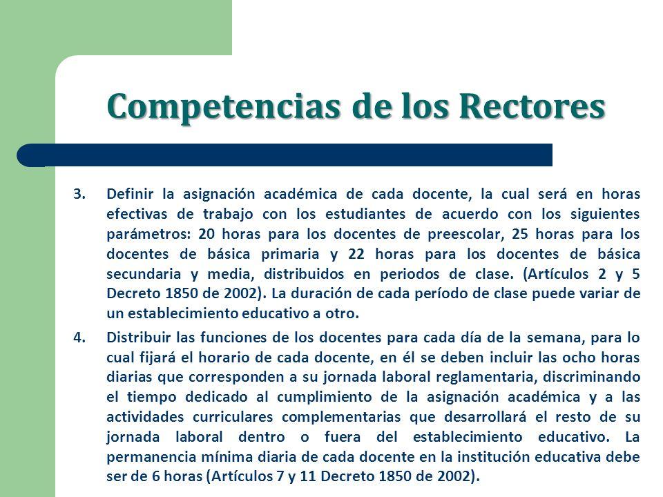 Competencias de los Rectores 3.Definir la asignación académica de cada docente, la cual será en horas efectivas de trabajo con los estudiantes de acue