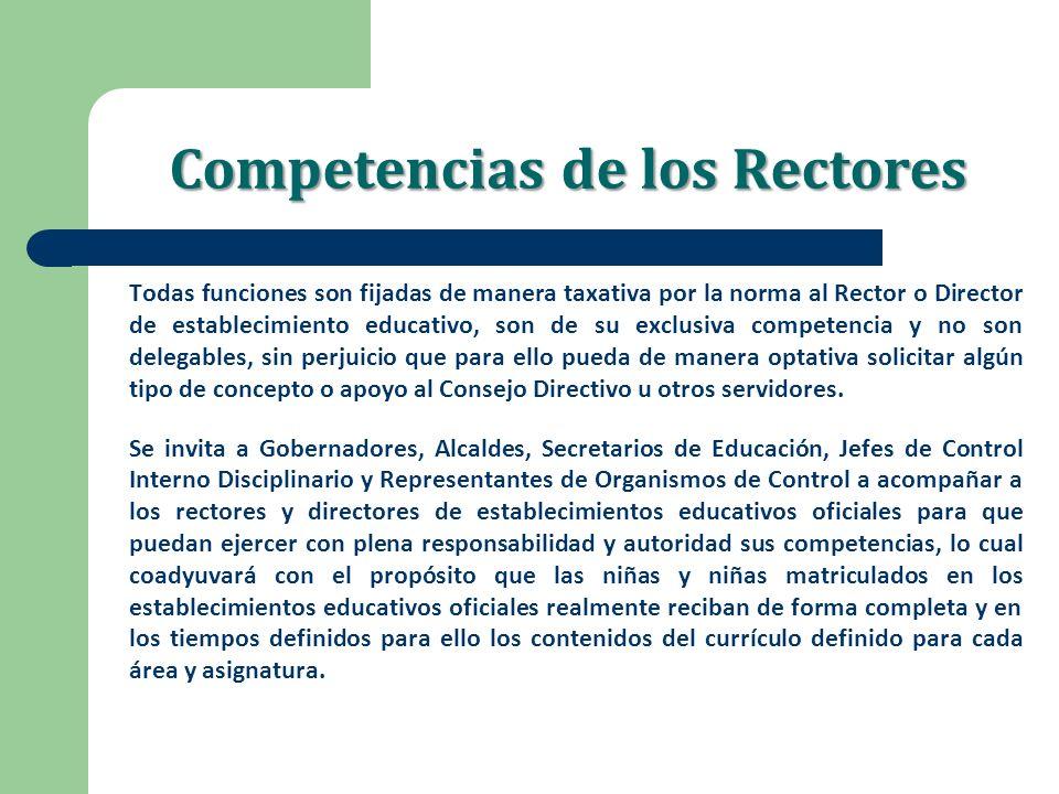 Competencias de los Rectores Todas funciones son fijadas de manera taxativa por la norma al Rector o Director de establecimiento educativo, son de su