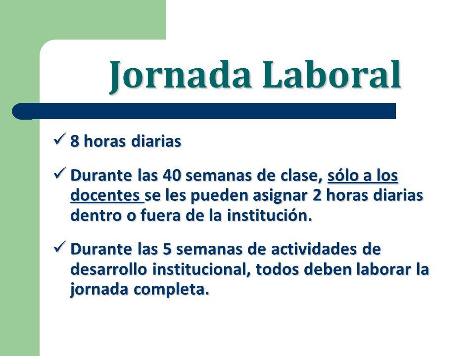 Jornada Laboral 8 horas diarias 8 horas diarias Durante las 40 semanas de clase, sólo a los docentes se les pueden asignar 2 horas diarias dentro o fu