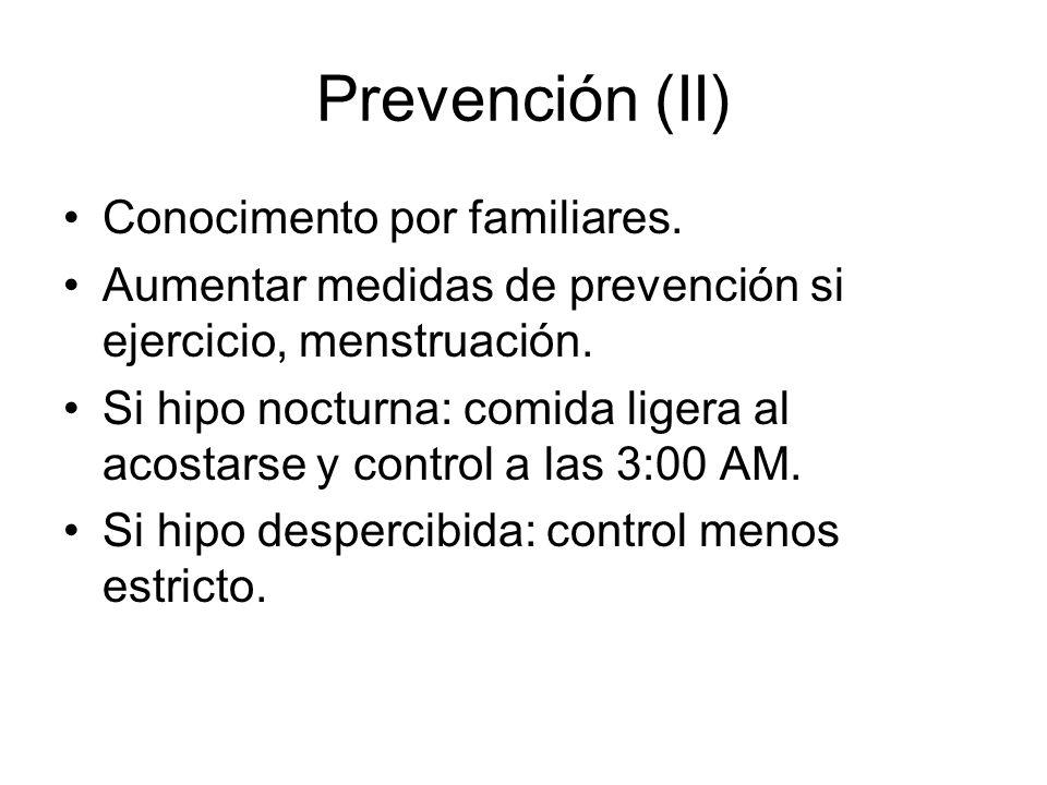 Prevención (II) Conocimento por familiares. Aumentar medidas de prevención si ejercicio, menstruación. Si hipo nocturna: comida ligera al acostarse y