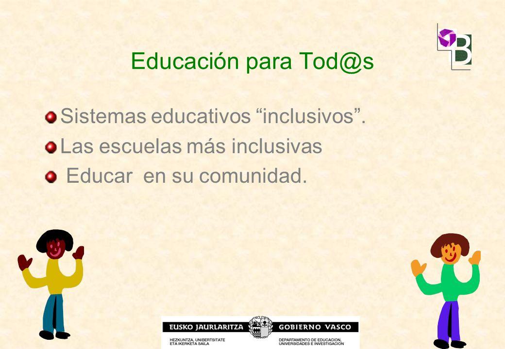 Sistemas educativos inclusivos. Las escuelas más inclusivas Educar en su comunidad. Educación para Tod@s