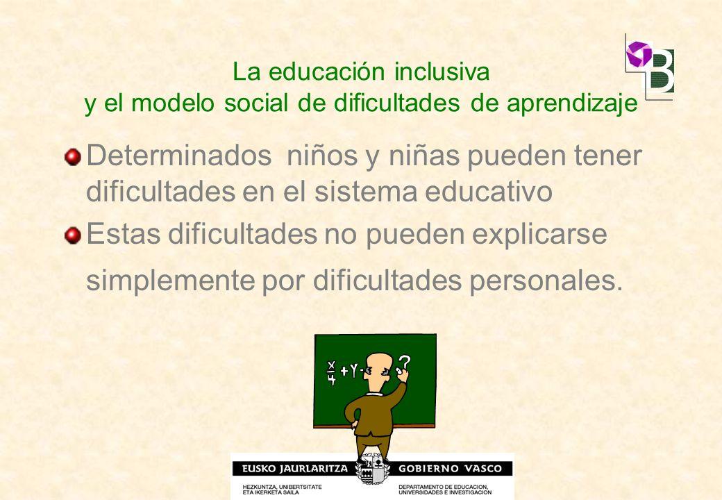 La educación inclusiva y el modelo social de dificultades de aprendizaje Determinados niños y niñas pueden tener dificultades en el sistema educativo