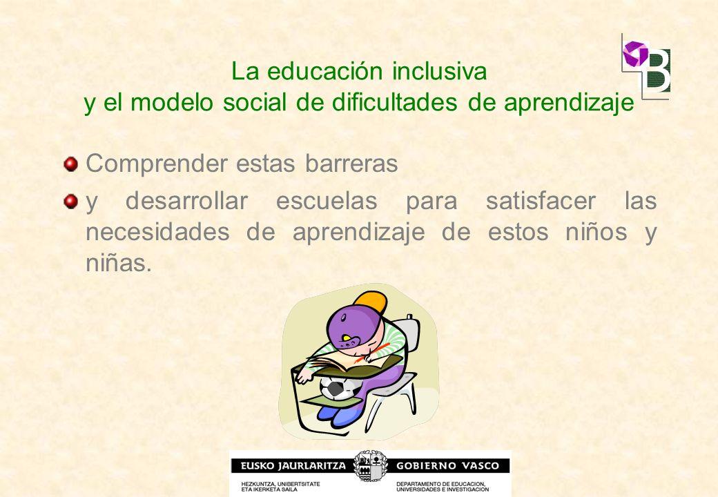 La educación inclusiva y el modelo social de dificultades de aprendizaje Comprender estas barreras y desarrollar escuelas para satisfacer las necesida