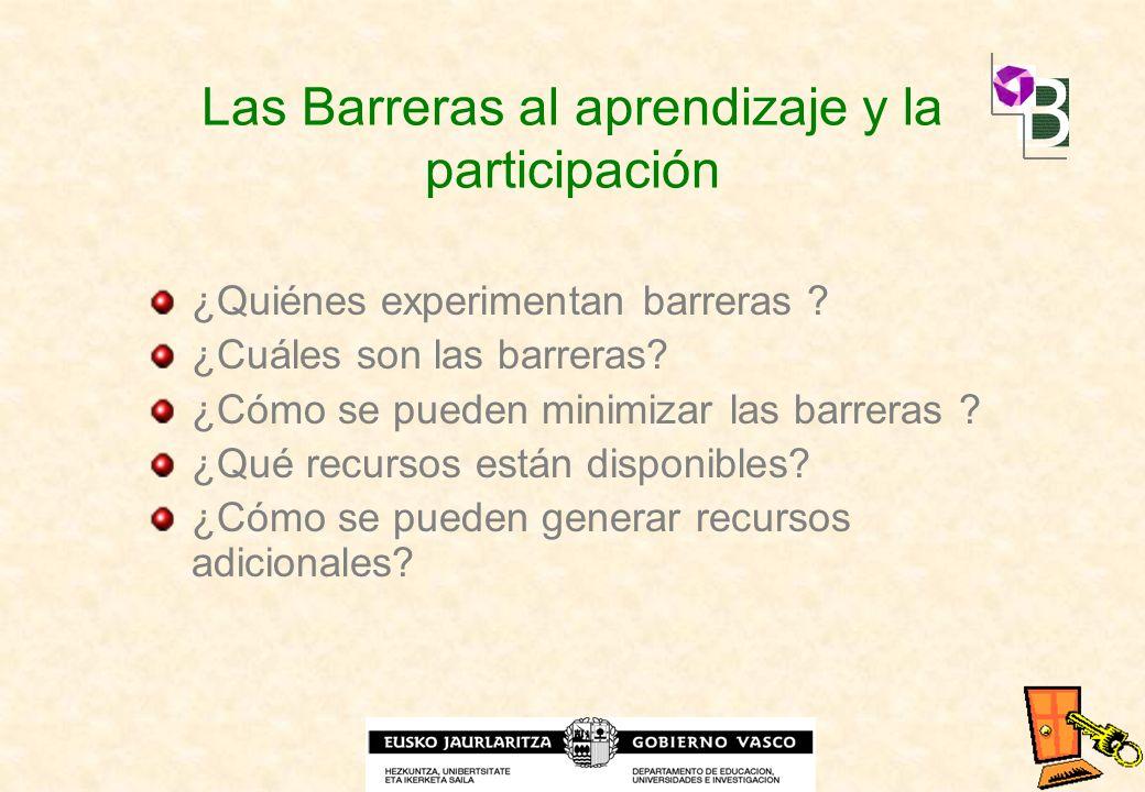 Las Barreras al aprendizaje y la participación ¿Quiénes experimentan barreras ? ¿Cuáles son las barreras? ¿Cómo se pueden minimizar las barreras ? ¿Qu