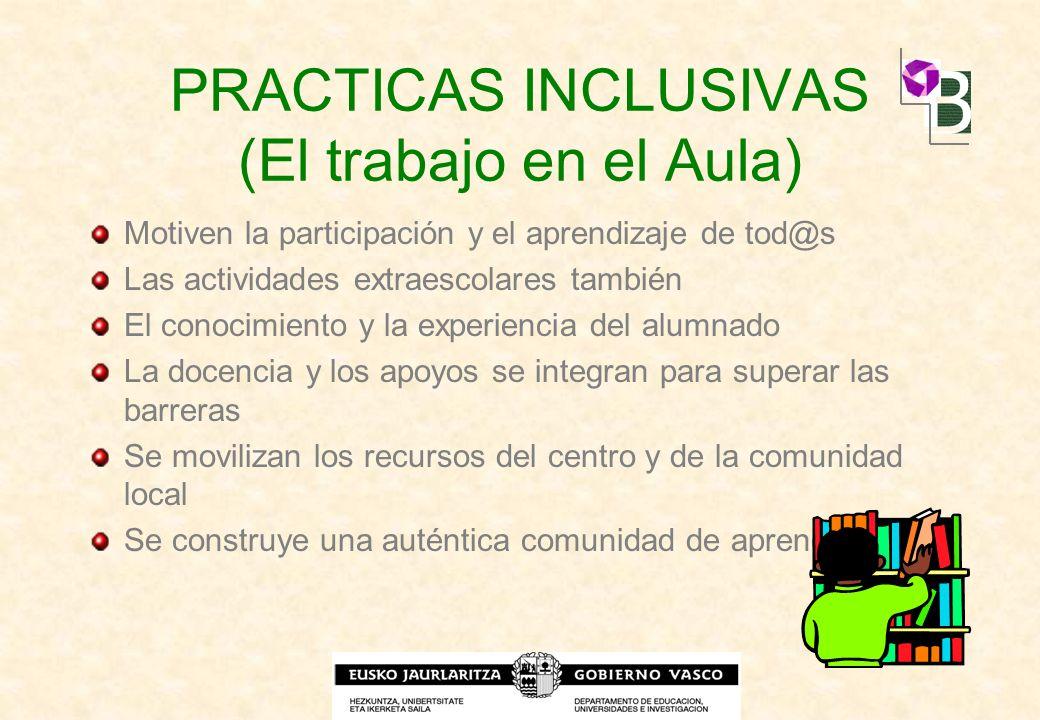 PRACTICAS INCLUSIVAS (El trabajo en el Aula) Motiven la participación y el aprendizaje de tod@s Las actividades extraescolares también El conocimiento