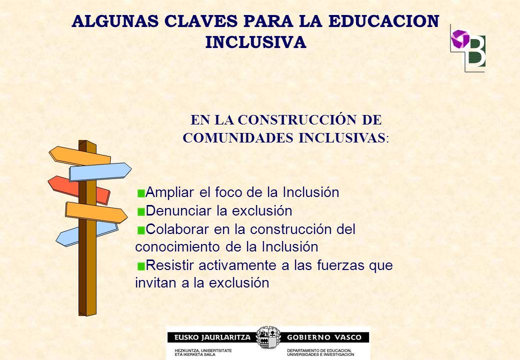 ALGUNAS CLAVES PARA LA EDUCACION INCLUSIVA EN LA CONSTRUCCIÓN DE COMUNIDADES INCLUSIVAS: Ampliar el foco de la Inclusión Denunciar la exclusión Colabo