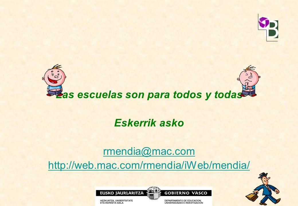 Las escuelas son para todos y todas Eskerrik asko rmendia@mac.com http://web.mac.com/rmendia/iWeb/mendia/