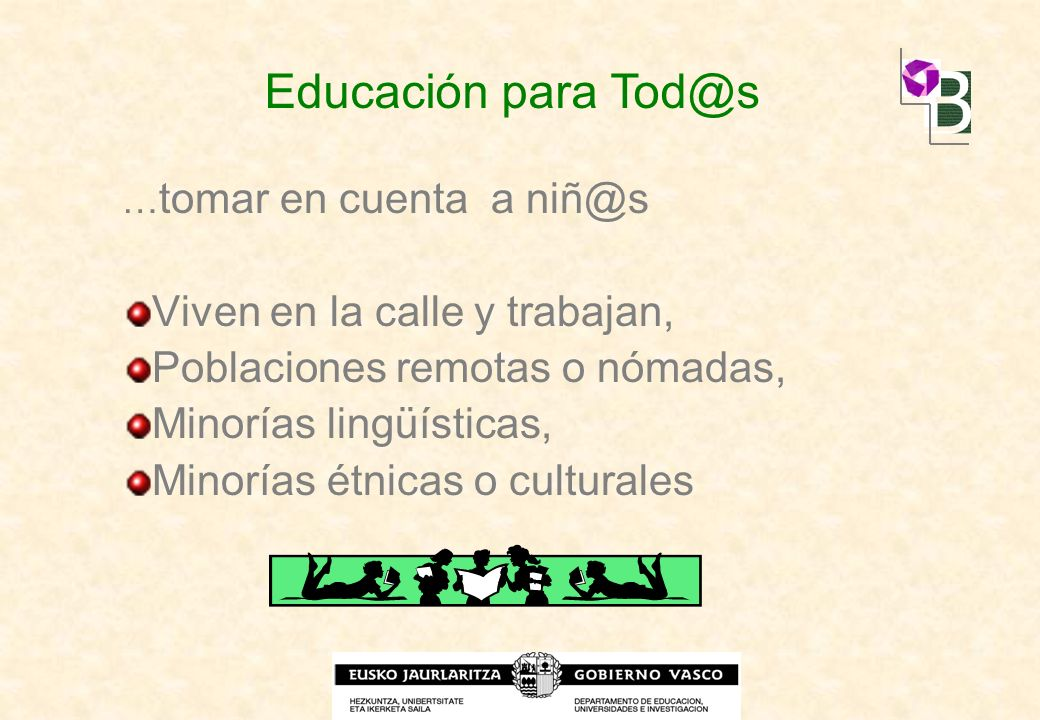 … tomar en cuenta a niñ@s Viven en la calle y trabajan, Poblaciones remotas o nómadas, Minorías lingüísticas, Minorías étnicas o culturales Educación