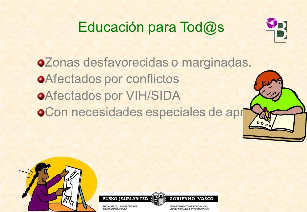 Zonas desfavorecidas o marginadas. Afectados por conflictos Afectados por VIH/SIDA Con necesidades especiales de aprendizaje. Educación para Tod@s