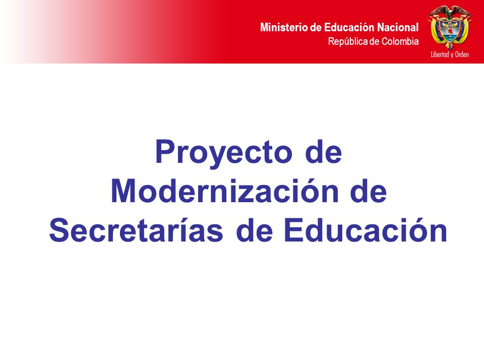 Ministerio de Educación Nacional República de Colombia Proyecto de Modernización de Secretarías de Educación