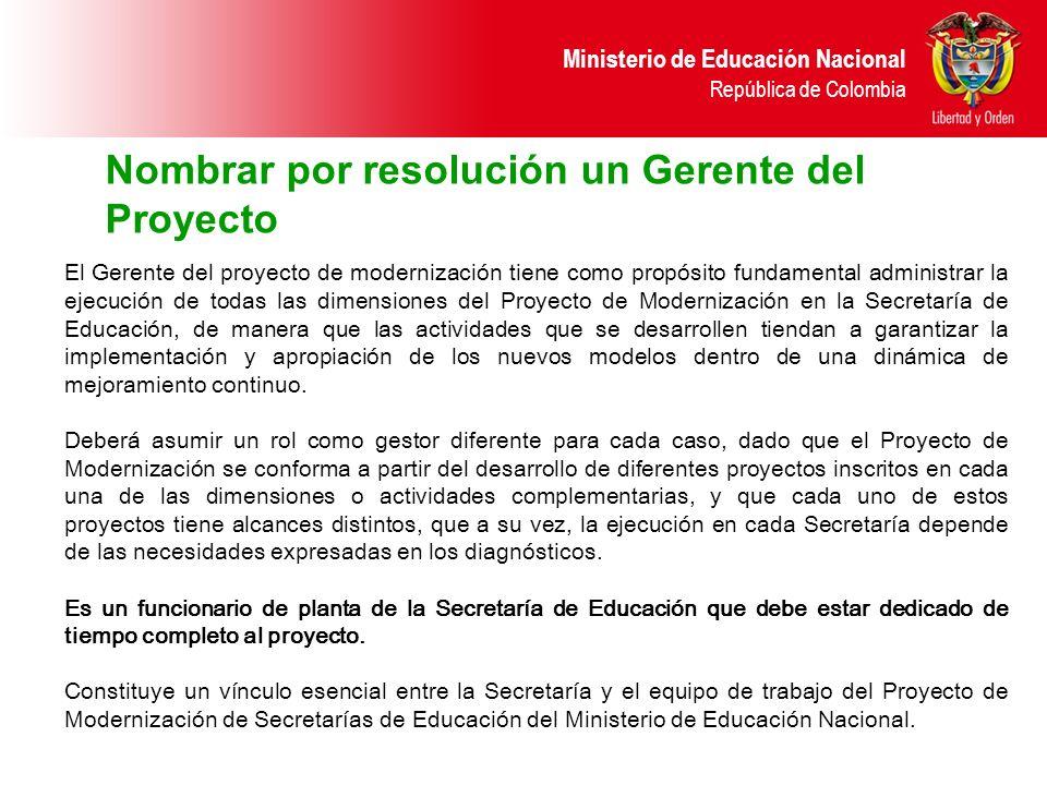 Ministerio de Educación Nacional República de Colombia Nombrar por resolución un Gerente del Proyecto El Gerente del proyecto de modernización tiene c