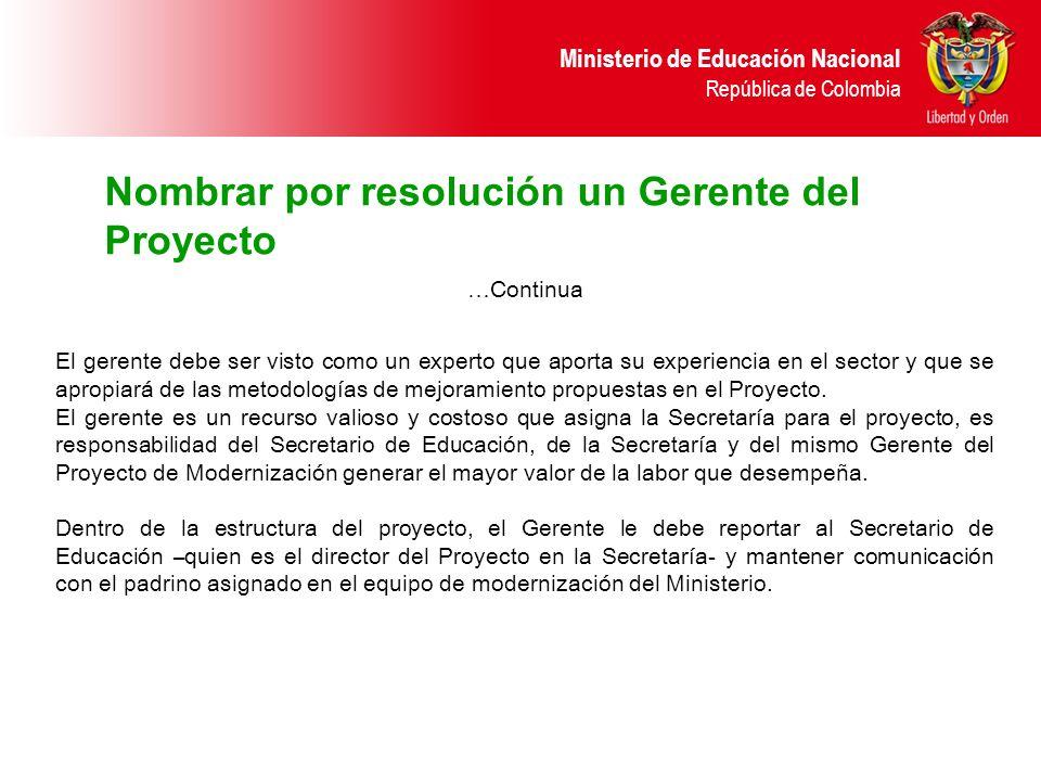Ministerio de Educación Nacional República de Colombia Nombrar por resolución un Gerente del Proyecto El gerente debe ser visto como un experto que ap
