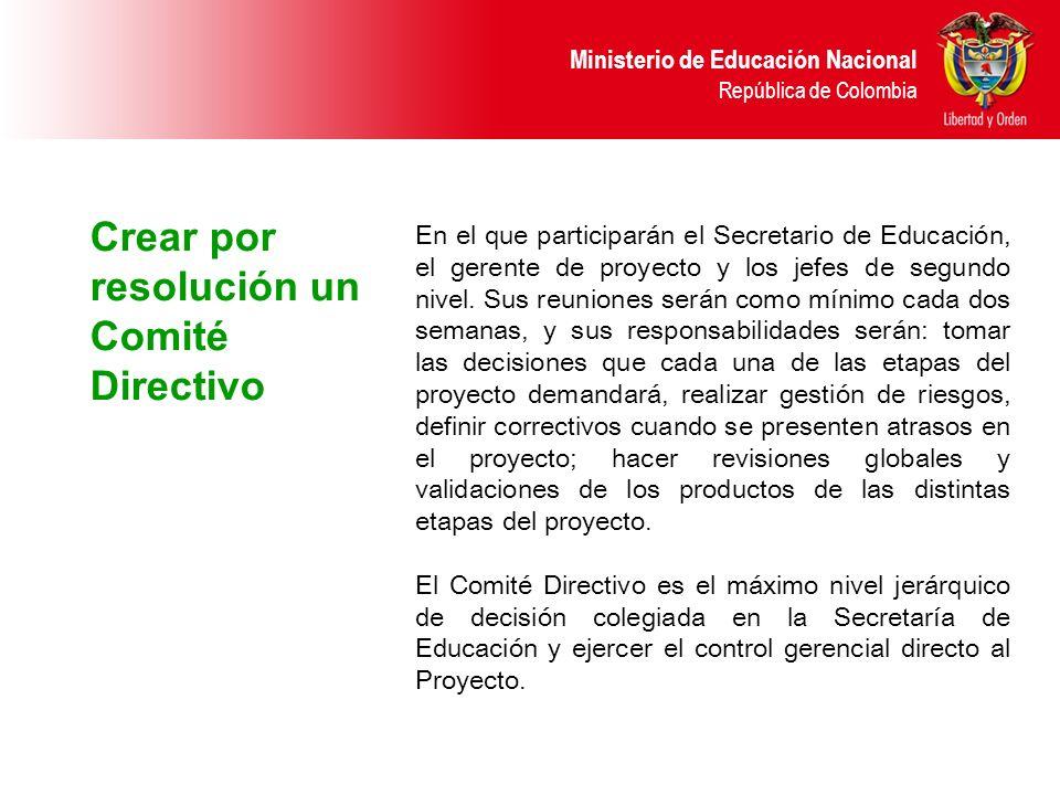 Ministerio de Educación Nacional República de Colombia Crear por resolución un Comité Directivo En el que participarán el Secretario de Educación, el