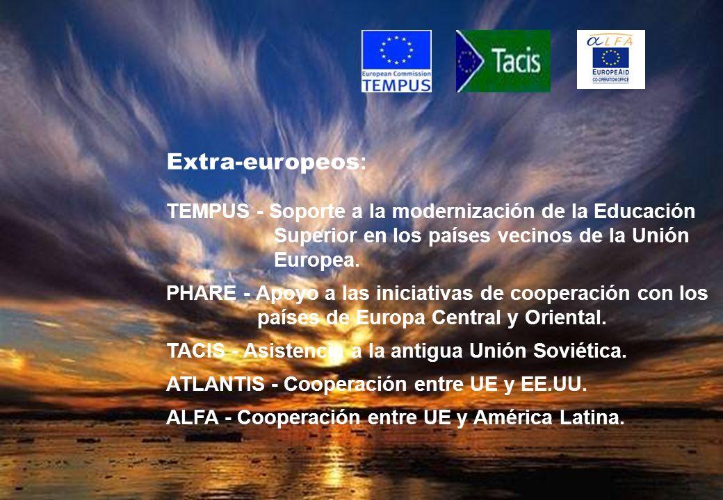 Extra-europeos : TEMPUS - Soporte a la modernización de la Educación Superior en los países vecinos de la Unión Europea. PHARE - Apoyo a las iniciativ