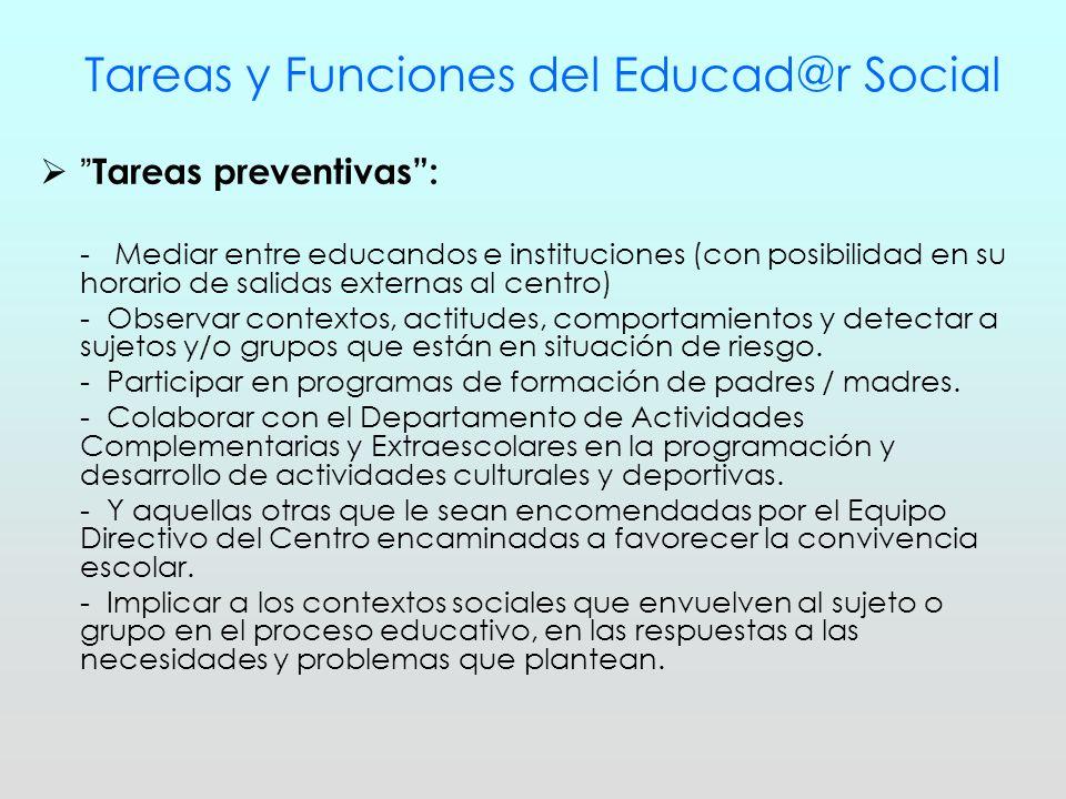 Tareas y Funciones del Educad@r Social Tareas preventivas: - Mediar entre educandos e instituciones (con posibilidad en su horario de salidas externas