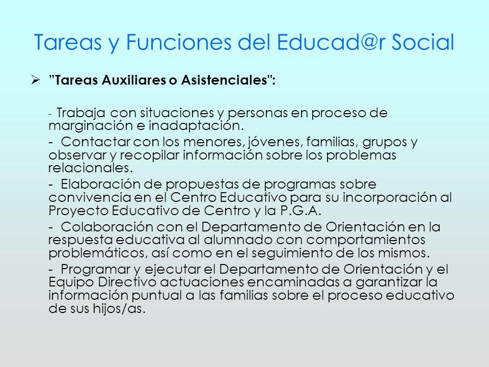Tareas y Funciones del Educad@r Social Tareas Correctoras, Reinsertadoras o Terapéuticas : - Trabajo directo con familias consideradas en riesgo.