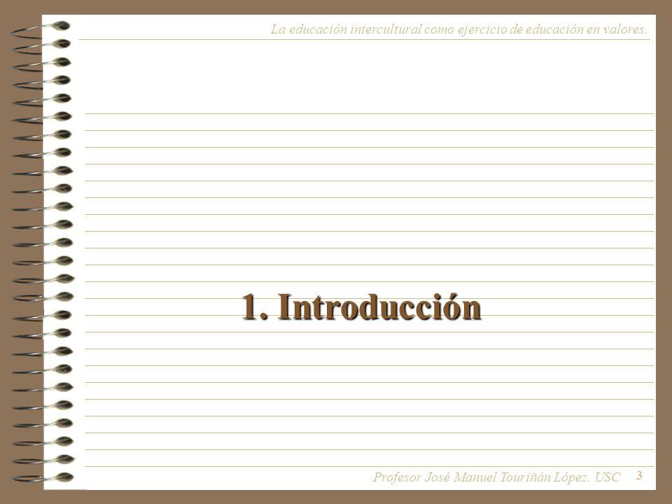3 1. Introducción La educación intercultural como ejercicio de educación en valores. Profesor José Manuel Touriñán López. USC