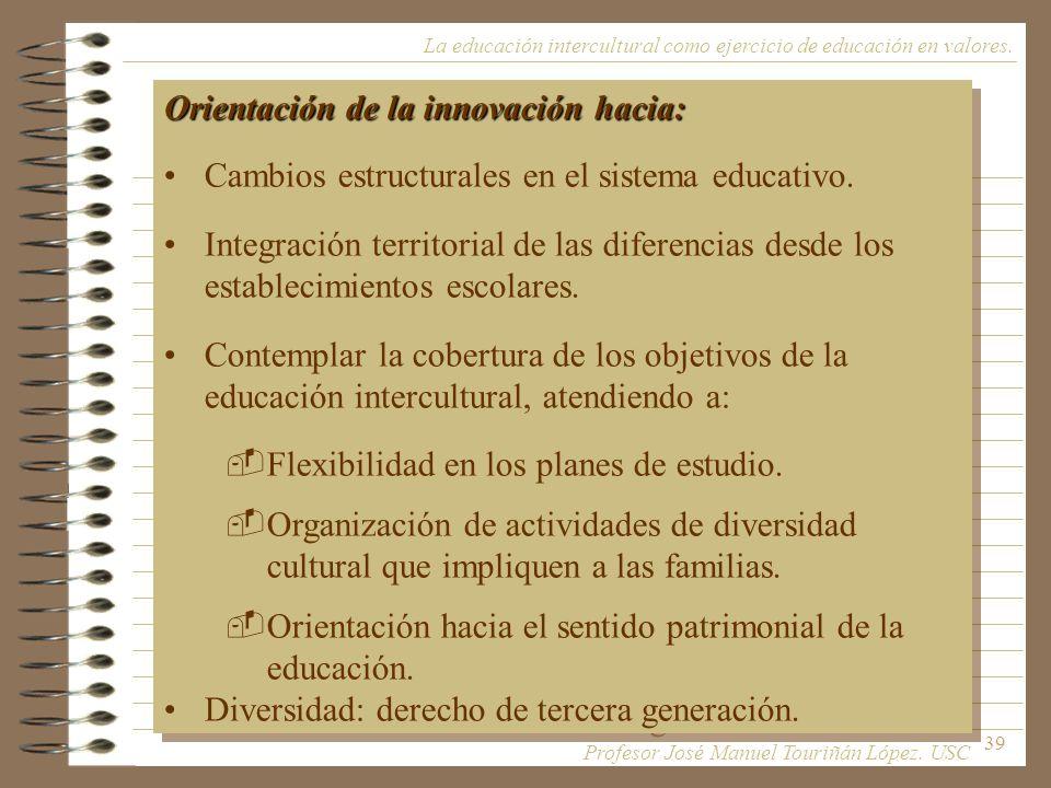 39 La educación intercultural como ejercicio de educación en valores. Orientación de la innovación hacia: Cambios estructurales en el sistema educativ