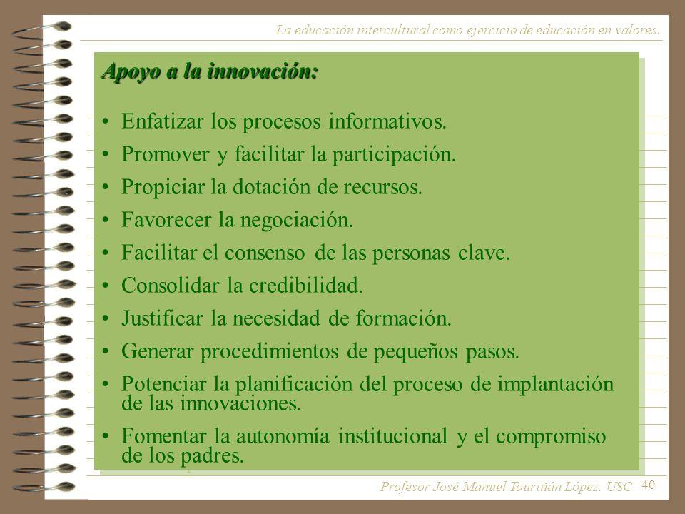 40 La educación intercultural como ejercicio de educación en valores. Apoyo a la innovación: Enfatizar los procesos informativos. Promover y facilitar
