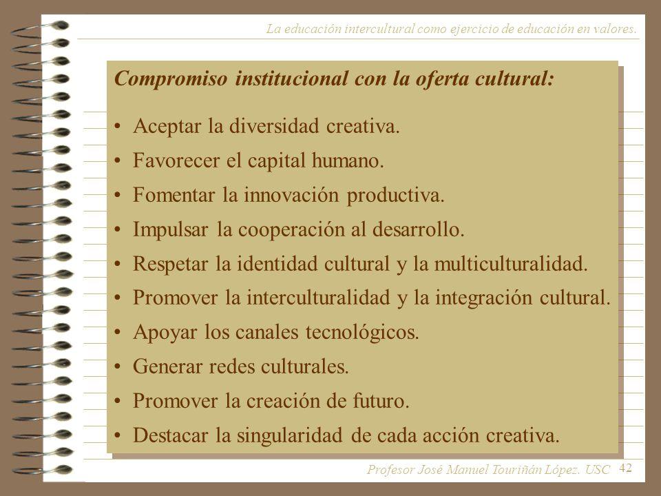 42 La educación intercultural como ejercicio de educación en valores. Compromiso institucional con la oferta cultural: Aceptar la diversidad creativa.