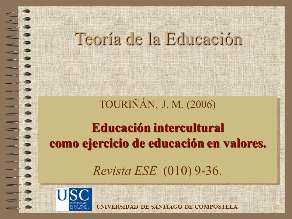 46 TOURIÑÁN, J. M. (2006) Educación intercultural como ejercicio de educación en valores. Revista ESE (010) 9-36. TOURIÑÁN, J. M. (2006) Educación int