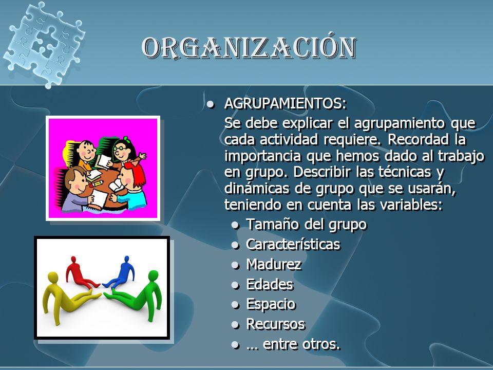 ORGANIZACIÓN AGRUPAMIENTOS: Se debe explicar el agrupamiento que cada actividad requiere. Recordad la importancia que hemos dado al trabajo en grupo.