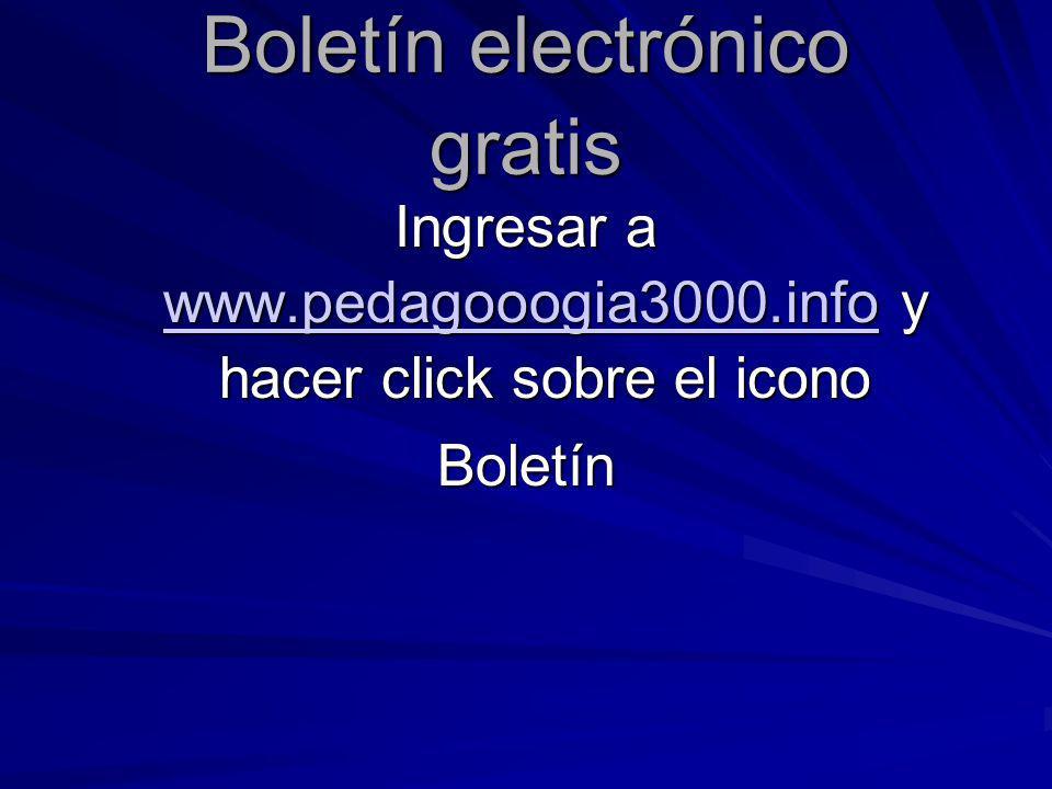 Boletín electrónico gratis Ingresar a www.pedagooogia3000.info y hacer click sobre el icono www.pedagooogia3000.info Boletín