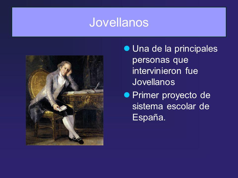 Jovellanos Una de la principales personas que intervinieron fue Jovellanos Primer proyecto de sistema escolar de España.
