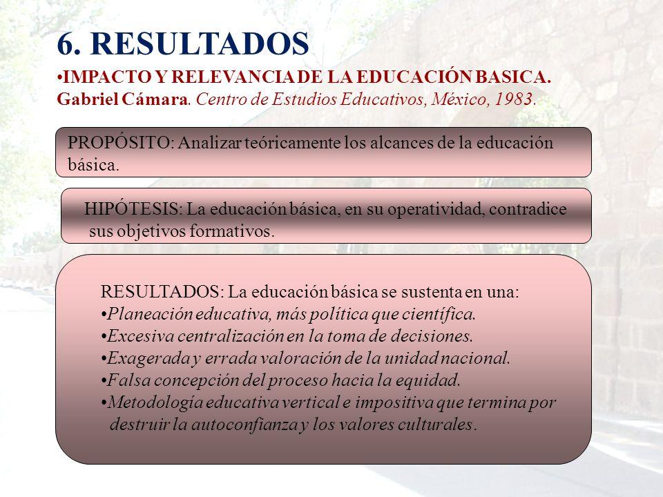 I. EL ORIGEN DE LOS CAMBIOS IMPACTO Y RELEVANCIA DE LA EDUCACIÓN BASICA. Gabriel Cámara, Centro de Estudios Educativos, México, 1983. PROPÓSITO: Revis