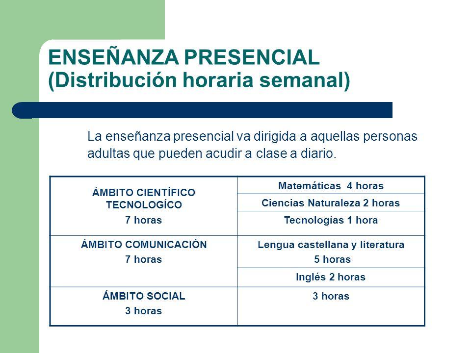 ENSEÑANZA PRESENCIAL (Distribución horaria semanal) La enseñanza presencial va dirigida a aquellas personas adultas que pueden acudir a clase a diario.