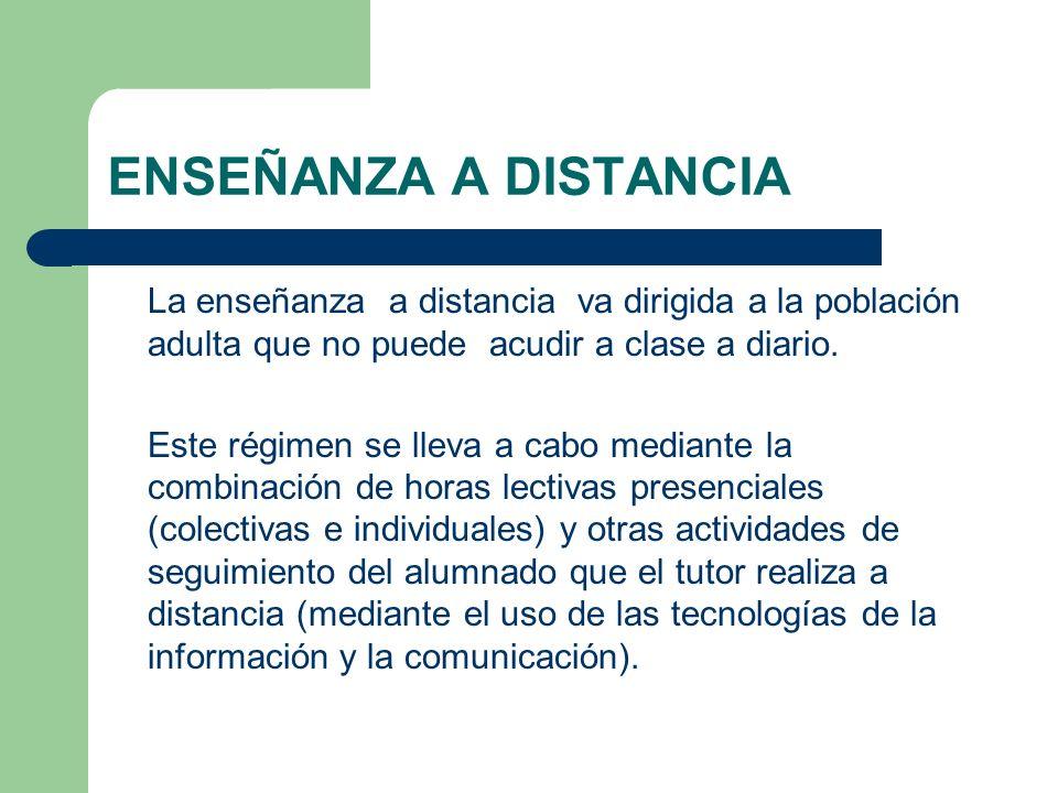 ENSEÑANZA A DISTANCIA La enseñanza a distancia va dirigida a la población adulta que no puede acudir a clase a diario.