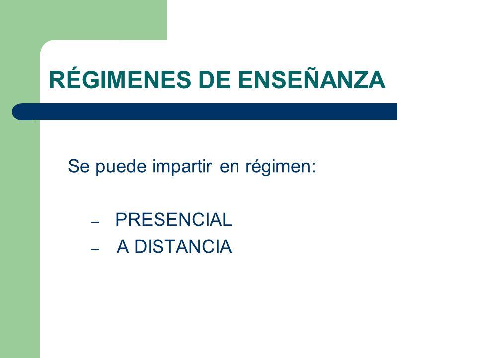 RÉGIMENES DE ENSEÑANZA Se puede impartir en régimen: – PRESENCIAL – A DISTANCIA