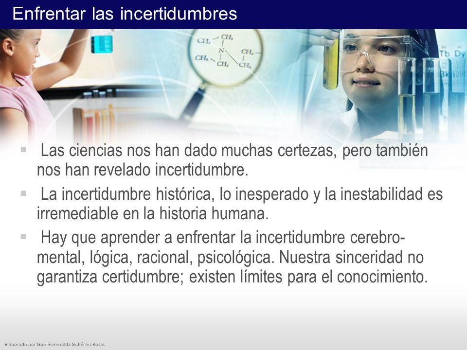 Elaborado por Gpe. Esmeralda Gutiérrez Rosas Las ciencias nos han dado muchas certezas, pero también nos han revelado incertidumbre. La incertidumbre