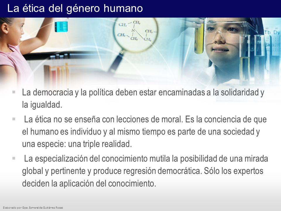 Elaborado por Gpe. Esmeralda Gutiérrez Rosas La democracia y la política deben estar encaminadas a la solidaridad y la igualdad. La ética no se enseña
