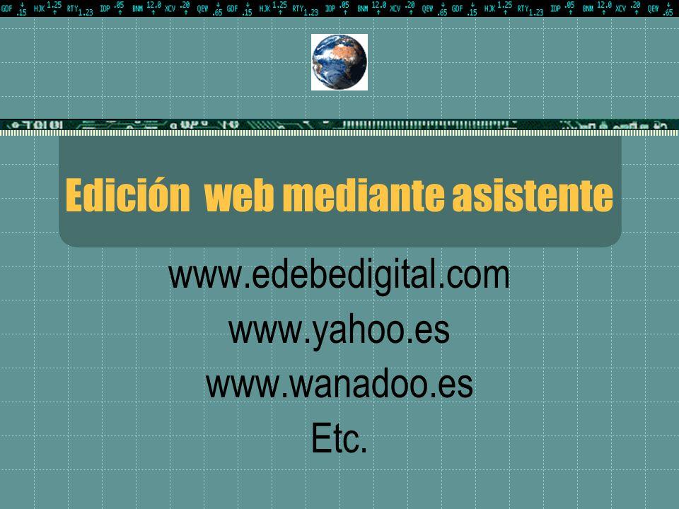 Edición web mediante asistente www.edebedigital.com www.yahoo.es www.wanadoo.es Etc.