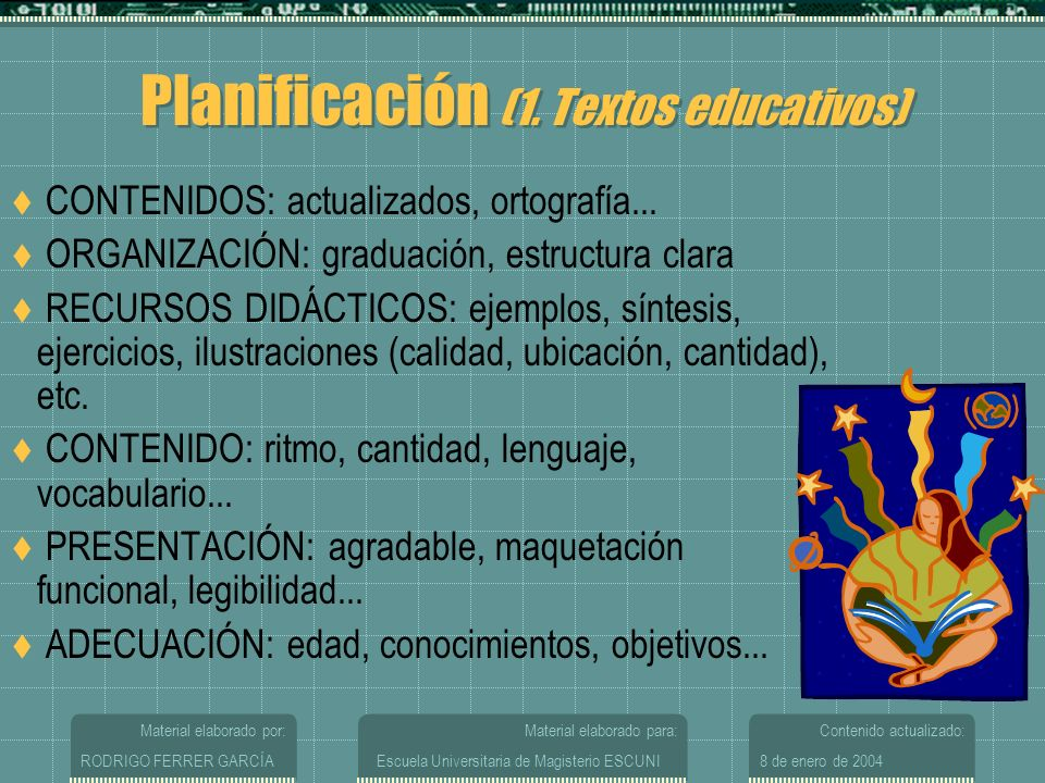 Material elaborado por: RODRIGO FERRER GARCÍA Material elaborado para: Escuela Universitaria de Magisterio ESCUNI Contenido actualizado: 8 de enero de 2004 Planificación (1.